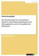 Kerstin Grashaußer: Der Krankenstand im Unternehmen. Faktoren und Einflussmöglichkeiten der Führungskräfte auf die Gesundheit der Mitarbeiter