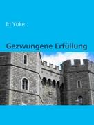 Jo Yoke: Gezwungene Erfüllung