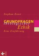 Stephan Ernst: Grundfragen theologischer Ethik