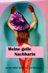 """Meine geile Nachbarin - aus der Reihe """"erotisches von Marianne"""""""