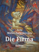 Fritz Müller-Partenkirchen: Die Firma