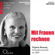 Mit Frauen rechnen - Die IBM-Konzernchefin Virginia Rometty