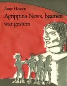 Antje Hansen: Agrippina-News, beamen war gestern