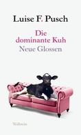 Luise F. Pusch: Die dominante Kuh ★★★★