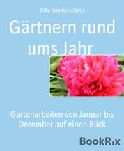 Gärtnern rund ums Jahr - Gartenarbeiten von Januar bis Dezember auf einen Blick