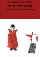 Jezebella Paulina Wagner: Mörder und Vampire