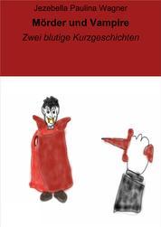 Mörder und Vampire - Zwei blutige Kurzgeschichten