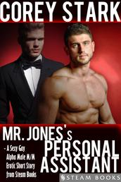 Mr. Jones's Personal Assistant - A Sexy Gay Alpha Male M/M Erotic Short Story from Steam Books