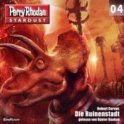 Stardust 04: Die Ruinenstadt - Perry Rhodan Miniserie