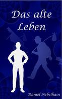 Daniel Nebelhain: Das alte Leben