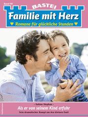 Familie mit Herz 99 - Familienroman - Als er von seinem Kind erfuhr
