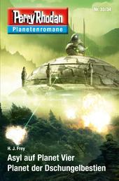 Planetenroman 33 + 34: Asyl auf Planet Vier / Planet der Dschungelbestien - Zwei abgeschlossene Romane aus dem Perry Rhodan Universum
