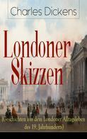 Charles Dickens: Londoner Skizzen (Geschichten aus dem Londoner Alltagsleben des 19. Jahrhunderts) ★★