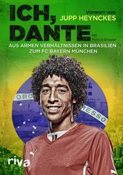Ich, Dante - Aus armen Verhältnissen in Brasilien zum FC Bayern München