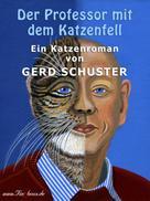 Gerd Schuster: Der Professor mit dem Katzenfell