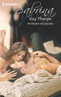 Kay Thorpe: Arrebato de paixão