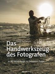 Das Handwerkszeug des Fotografen - In 60 Workshops zu besseren Fotos