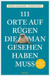 111 Orte auf Rügen, die man gesehen haben muss - Reiseführer