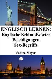 Englisch lernen: englische Schimpfwörter ‒ Beleidigungen ‒ Sex-Begriffe