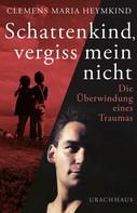 Clemens Maria Heymkind: Schattenkind, vergiss mein nicht ★★★★