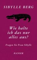 Sibylle Berg: Wie halte ich das nur alles aus? ★★★★