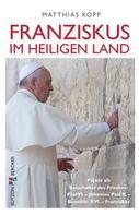 Matthias Kopp: Franziskus im Heiligen Land