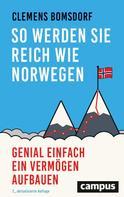 Clemens Bomsdorf: So werden Sie reich wie Norwegen