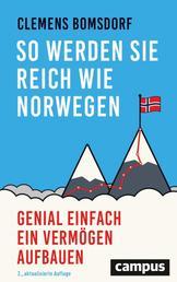 So werden Sie reich wie Norwegen - Genial einfach ein Vermögen aufbauen