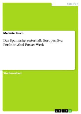 Das Spanische außerhalb Europas: Eva Perón in Abel Posses Werk