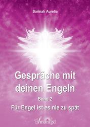Gespräche mit deinen Engeln Band 2 - Für Engel ist es nie zu spät