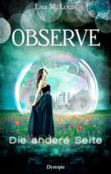 Lisa M. Louis: Observe: Die andere Seite