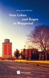 Vom Leben und Regen in Wuppertal