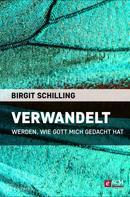 Birgit Schilling: Verwandelt