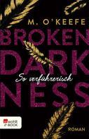 M. O'Keefe: Broken Darkness: So verführerisch ★★★★