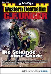 G. F. Unger Western-Bestseller 2382 - Western - Die Sekunde ohne Gnade