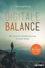 Digitale Balance - Mit smarter Handynutzung leichter leben – Die 30-Tage-Challenge - Digital Detox