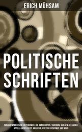 Politische Schriften - Parlamentarischer Kretenismus, Die Anarchisten, Tagebuch aus dem Gefängnis, Appell an den Geist, Anarchie, Kulturfaschismus und mehr