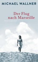 Michael Wallner: Der Flug nach Marseille ★★★★★