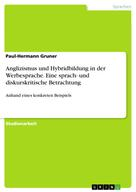 Paul-Hermann Gruner: Anglizismus und Hybridbildung in der Werbesprache. Eine sprach- und diskurskritische Betrachtung