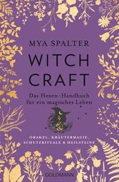 Witchcraft - Das Hexen-Handbuch für ein magisches Leben - Orakel, Kräutermagie, Schutzrituale & Heilsteine