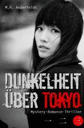 Dunkelheit über Tokyo – 3 - Mystery-Romance-Thriller