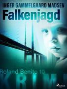 Inger Gammelgaard Madsen: Falkenjagd - Roland Benito-Krimi 10