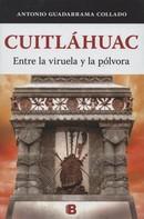 Antonio Guadarrama Collado: Cuitláhuac. Entre la viruela y la pólvora