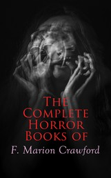 The Complete Horror Books of F. Marion Crawford - The Witch of Prague, The Upper Berth, Khaled: A Tale of Arabia, For the Blood Is the Life, The Screaming Skull, The Doll's Ghost, Man Overboard!