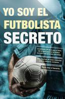 Anonimo: Yo soy el futbolista secreto