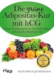 Die grüne Adipositas-Kur mit hCG - Vegane Ernährung für ein dauerhaft stabiles und gesundes Körpergewicht