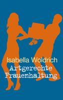 Isabella Woldrich: Artgerechte Frauenhaltung