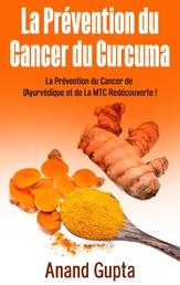 La Prévention du Cancer du Curcuma - La Prévention du Cancer de L'Ayurvédique et de La MTC Redécouverte !