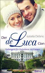 Gefangen! Ein Geheimnis mit Folgen - Der de Luca Clan (Band 7)