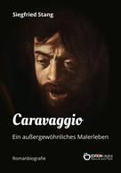 Siegfried Stang: Caravaggio - Ein außergewöhnliches Malerleben